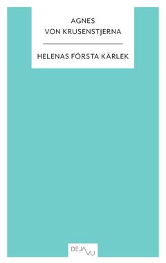 Helenas första kärlek av Agnes von Krusenstjerna