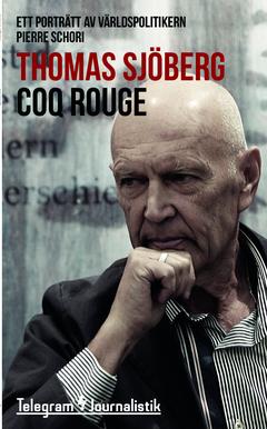 Coq Rouge : ett porträtt av världspolitikern Pierre Schori av Thomas Sjöberg