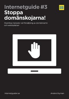 Stoppa domänskojarna! : oseriösa metoder vid försäljning av domännamn och webbplatser av Anders Nyman
