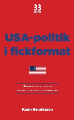 USA-politik i fickformat : miniguide för att förstå det politiska spelet i supermakten av Karin Henriksson