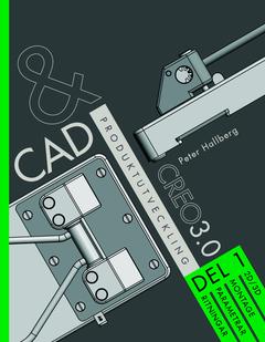 CAD och produktutveckling Creo 3.0. Del 1, 2D/3D montage, parametrar, ritningar av Peter Hallberg