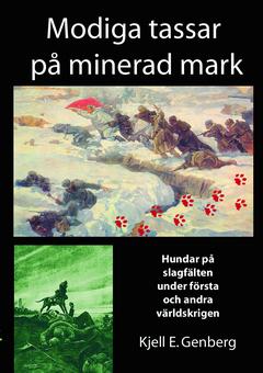 Modiga tassar på minerad mark : hundar på slagfälten under första och andra världskrigen av Kjell E Genberg