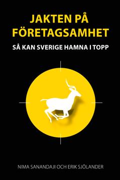 Jakten på företagsamhet : så kan Sverige hamna i topp av Nima Sanandaji