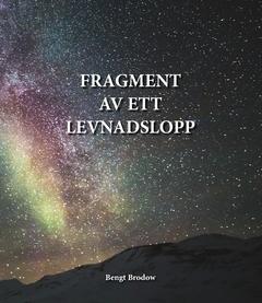 Fragment av ett levnadslopp av Bengt Brodow