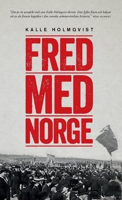 Fred med Norge : arbetarrörelsen och unionsupplösningen 1905 av Kalle Holmqvist
