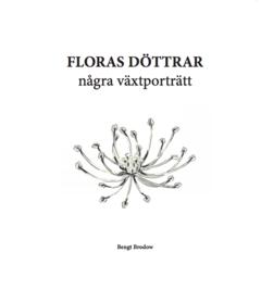 Floras döttrar : några växtporträtt av Bengt Brodow