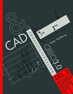 CAD och produktutveckling Creo 3.0. Del 2, OPT, projekt, analyser, effektivitet av Peter Hallberg