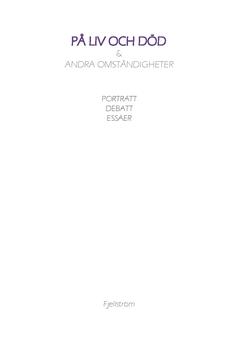 På liv och död & andra omständigheter : porträtt, debatt, essäer av Roger Fjellström