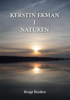 Kerstin Ekman i Naturen : Autenticitet i naturskildring och språk av Bengt Brodow