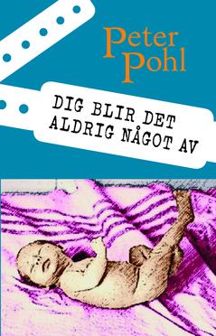 Dig blir det aldrig något av av Peter Pohl