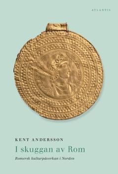 I skuggan av Rom : romersk kulturpåverkan i Norden av Kent Andersson