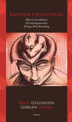 Kroppen i psykoterapi : med en introduktion till andningsmetoden Energy Flow Breathing av Bertil Gyllensten