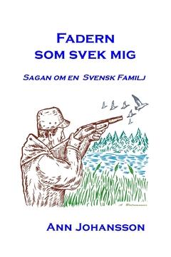 Fadern som svek mig : sagan om en svensk familj av Ann Johansson
