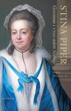 Stina Piper : Grevinna i 1700-talets Sverige av Carin Bergström