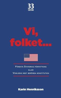 Vi, folket... : Förenta Staternas författning eller Världens mest berömda konstitution av Karin Henriksson